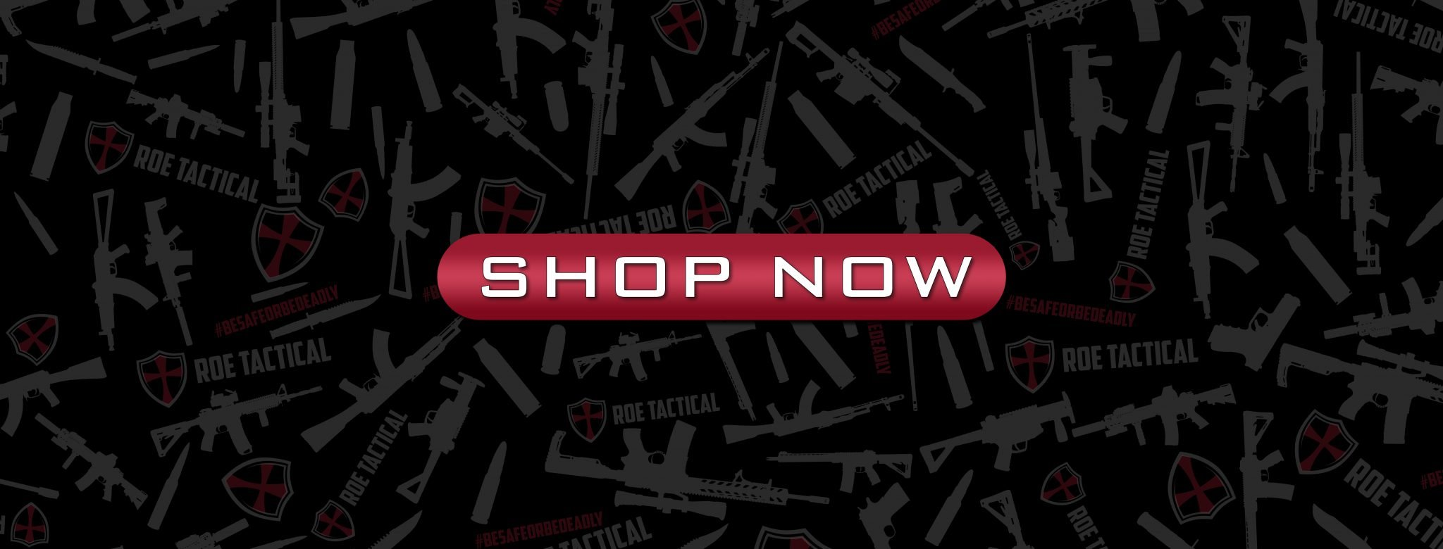 ROE Tactical | Be Safe or Be Deadly